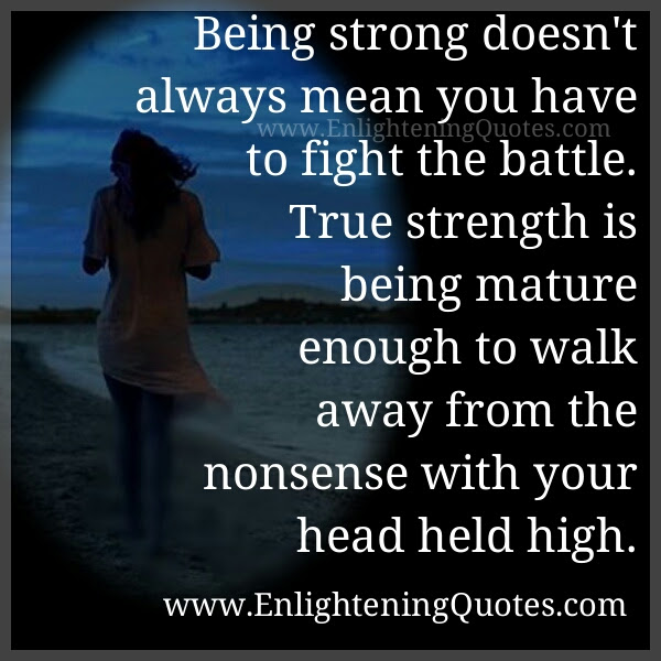 True Strength Is Being Mature Enough To Walk Away Enlightening Quotes
