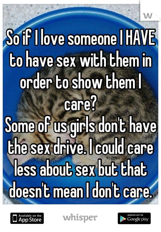 So If I Love Someone I Have To Have Sex With Them In Order To Show