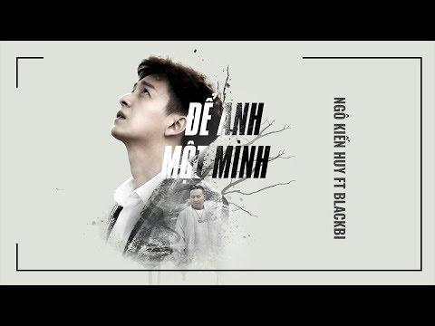[Trailer] MV Để Anh Một Mình - Ngô Kiến Huy ft BlackBi || FAPtv