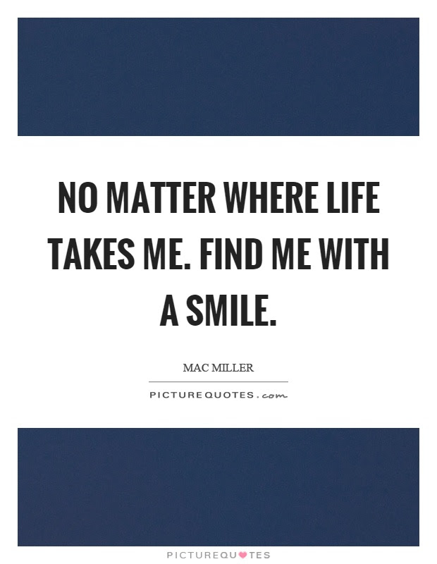 No Matter Where Life Takes Me Find Me With A Smile Picture Quotes