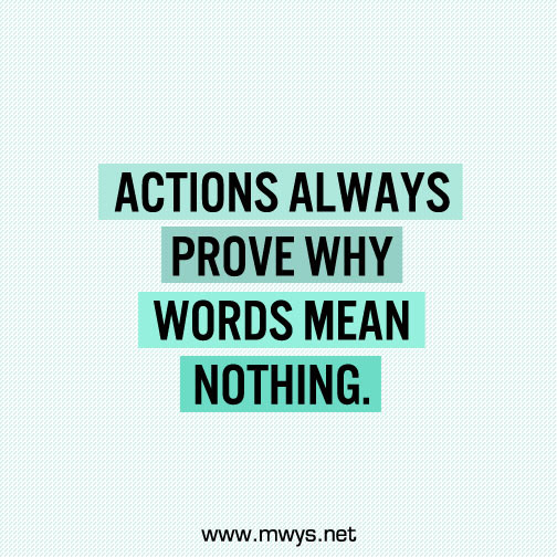 Actions Always Prove Why Words Mean Nothing ø Eminently Quotable
