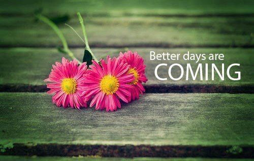 Better Days Are Coming Pictures Photos And Images For Facebook