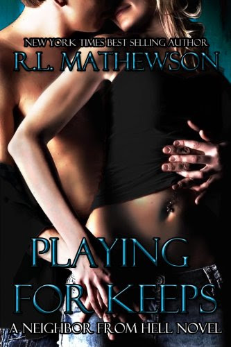 Playing For Keeps (A Neighbor From Hell Series) by R.L.  Mathewson