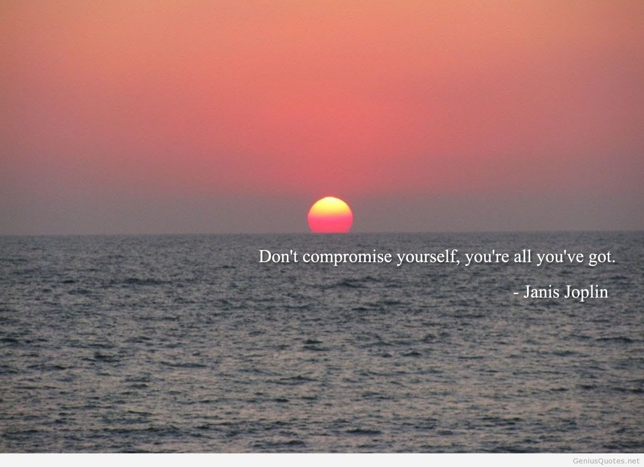 Dont Compromise Yourself You Are All Youve Got Janis Joplin