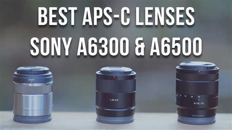BEST LENSES FOR SONY a6000 a6300 a6500 (E Mount)   YouTube