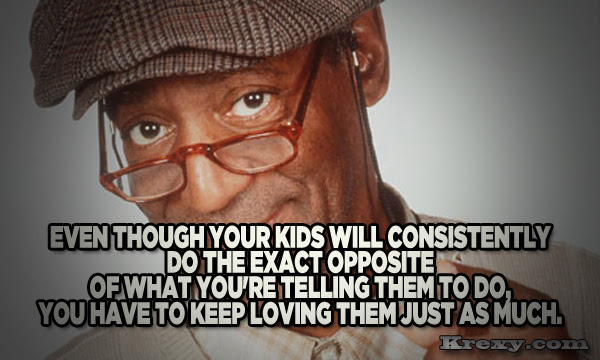Bill Cosby Picture Quotes Love Your Children Krexy Living