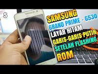 Samsung Grand Prime Sm-G530 Layar Gelap / Layar Bergaris Putih Setelah Flashing Rom
