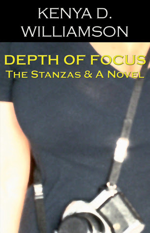 Depth of Focus: The Stanzas & A Novel by Kenya D. Williamson