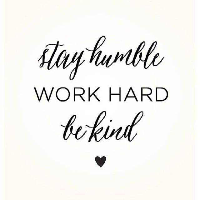 Stay Humble Work Hard Be Kind Pictures Photos And Images For
