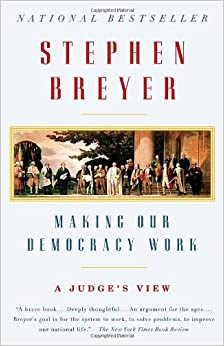 Making Our Democracy Work A Judges View