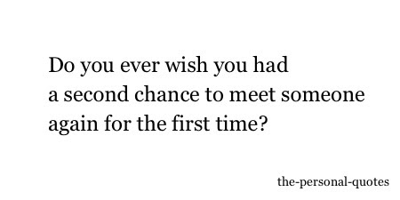 Personal First Time Relatable Second Chance Meet Someone The