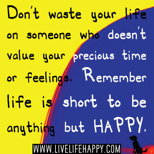 Do Not Waste Your Time Live Life Happy