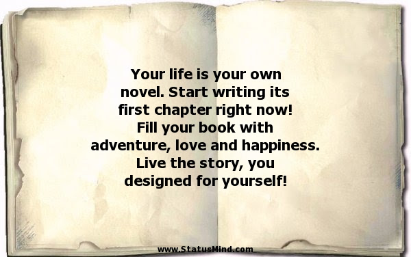 Your Life Is Your Own Novel Start Writing Its Statusmindcom