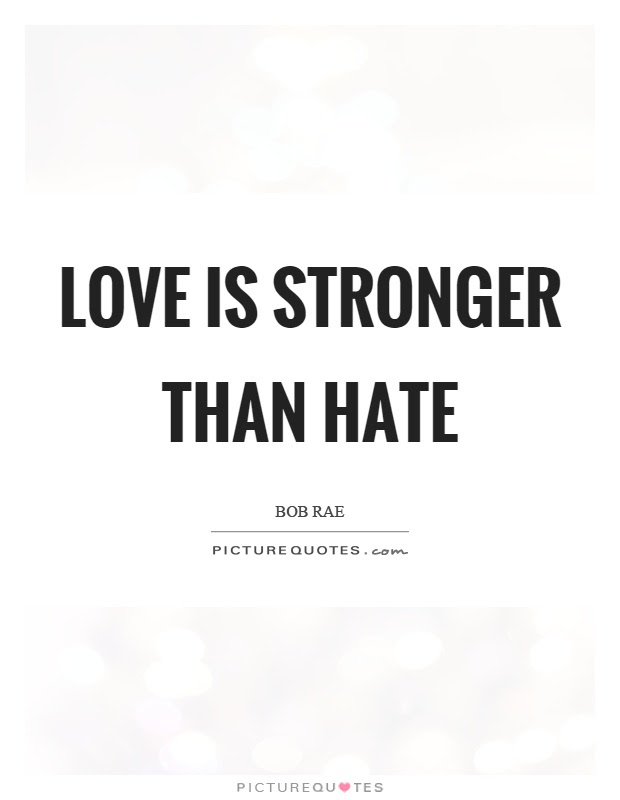 Love Is Stronger Than Hate Picture Quotes