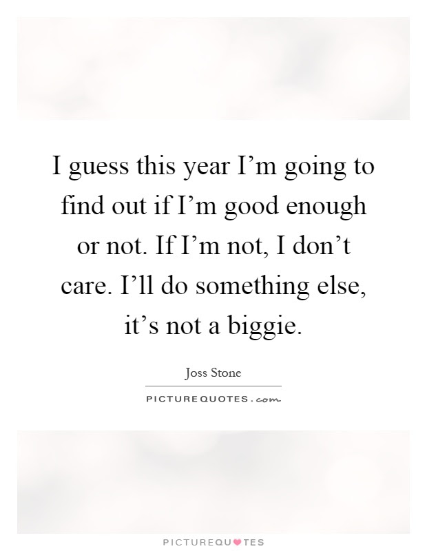 I Guess This Year Im Going To Find Out If Im Good Enough Or
