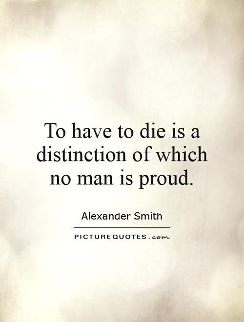 To Have To Die Is A Distinction Of Which No Man Is Proud Picture