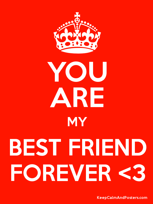 You Are My Best Friend Forever 3 Keep Calm And Posters Generator