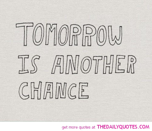 Simple Chance Quote Tomorrow Is Another Chance Quotespicturescom