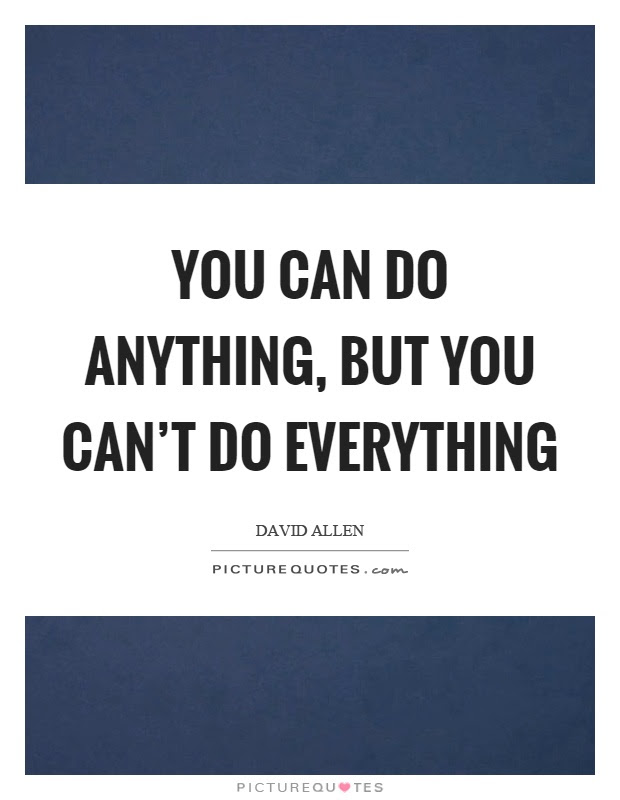 You Can Do Anything But You Cant Do Everything Picture Quotes