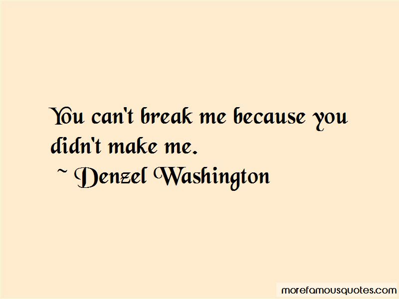 Cant Break Me Quotes Top 3 Quotes About Cant Break Me From Famous