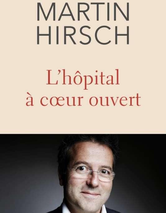 «L'Hôpital à cœur ouvert», de Martin Hirsch, Stock, 288 pages, 19 euros.