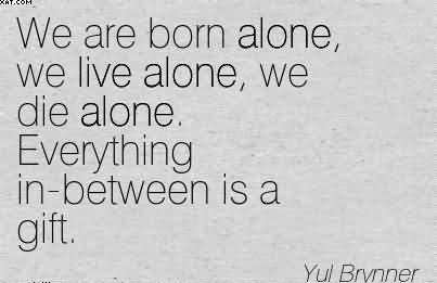 Quotes About Born Alone Die Alone 43 Quotes