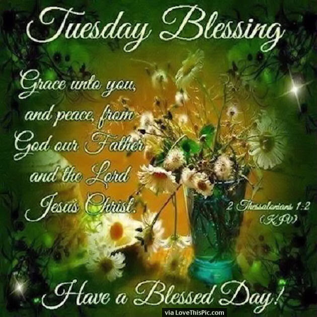 Tuesday Blessings Have A Blessed Day With Bible Quote Pictures
