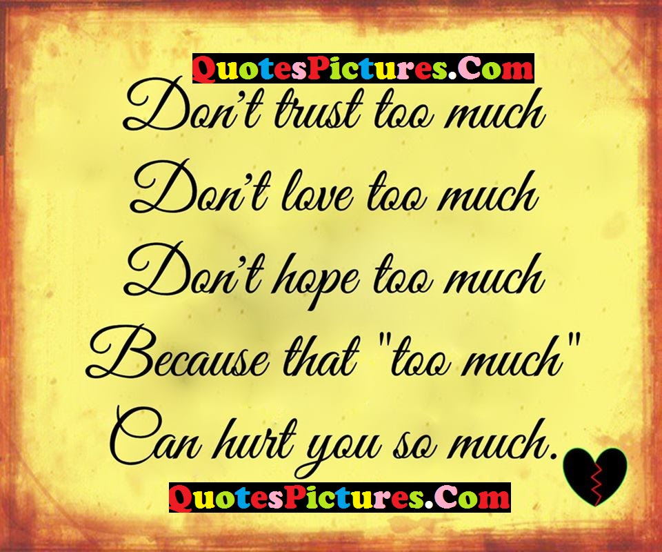 True Life Quote Dont Trust Too Much Dont Love Too Much Because
