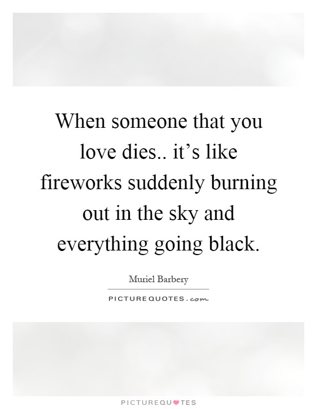 When Someone That You Love Dies Its Like Fireworks Suddenly