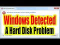 Windows detected a hard disk problem solve easily