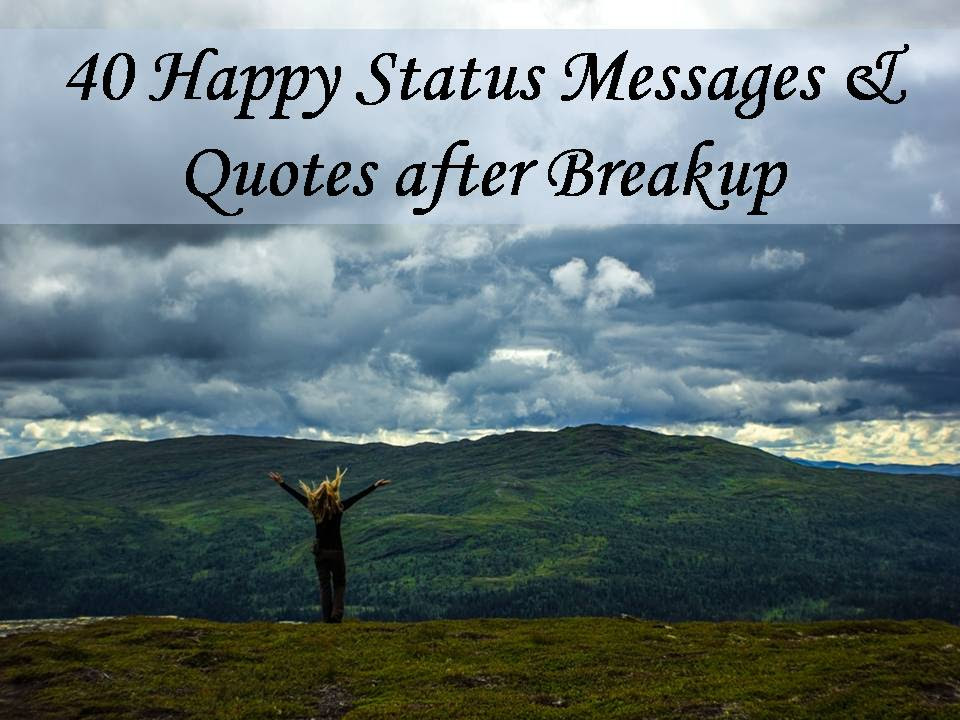 40 Happy Status Messages Quotes After Breakup