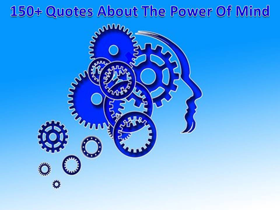 150 Quotes About The Power Of Mind