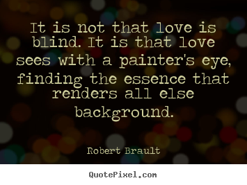 Robert Brault Picture Quotes It Is Not That Love Is Blind It Is