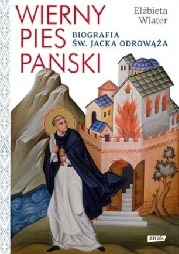 Okładka książki Wierny pies Pański. Biografia św. Jacka Odrowąża