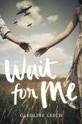 Title: Wait for Me, Author: Caroline Leech