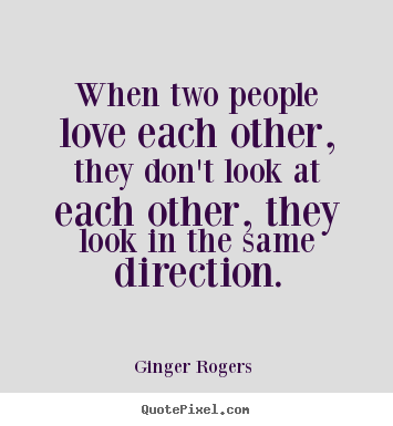 Ginger Rogers Picture Quote When Two People Love Each Other They