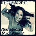 Ramblings Of An Undiagnosed Mad Woman