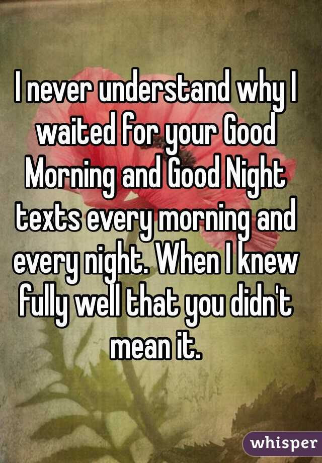I Never Understand Why I Waited For Your Good Morning And Good Night