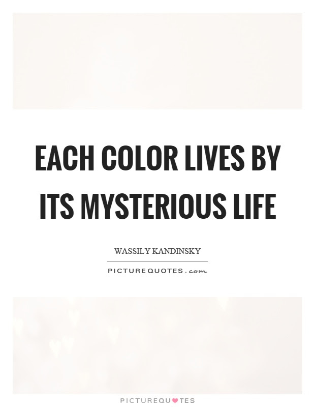 Each Color Lives By Its Mysterious Life Picture Quotes