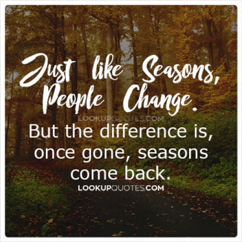 Just Like Seasons People Change But The Difference Is