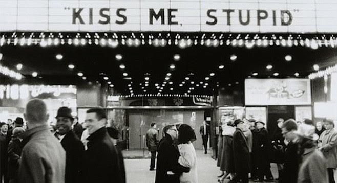 Kiss me, stupid.