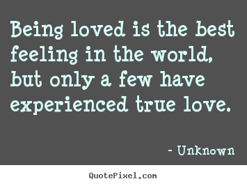 Unknown Picture Quotes Being Loved Is The Best Feeling In The