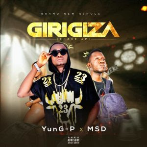 Download Music Mp3:- Yung-P Ft MSD – Girigiza (Shake Am)