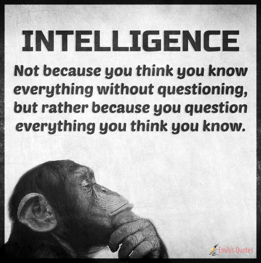 Intelligence Not Because You Think You Know Everything Without