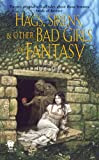 Hags, Sirens, and Other Bad Girls of Fantasy, edited by Denise Little