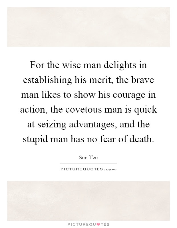 For The Wise Man Delights In Establishing His Merit The Brave