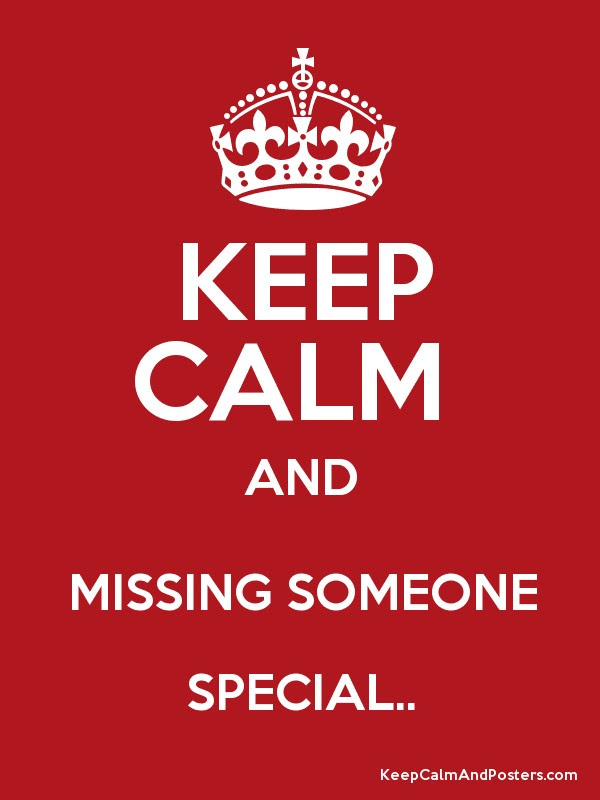 Keep Calm And Missing Someone Special Keep Calm And Posters