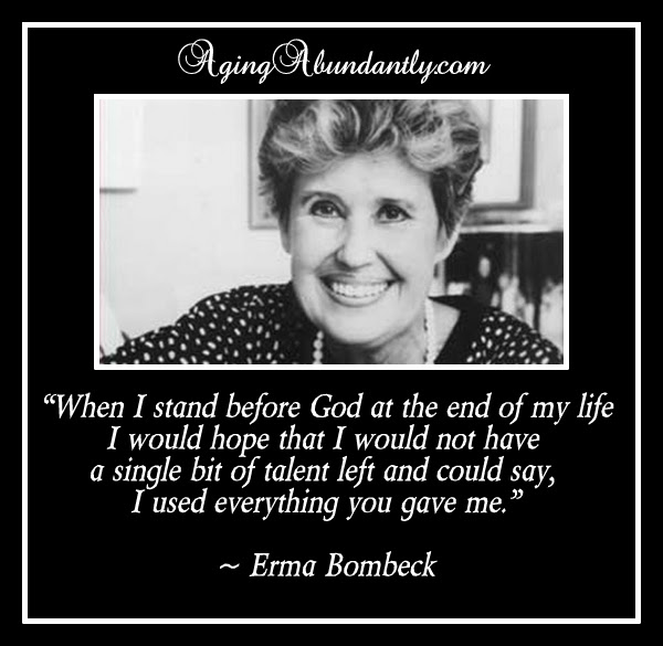Erma Bombeck On Aging Inspiring Quotes By Women