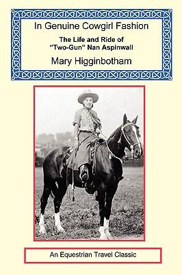 In Genuine Cowgirl Fashion The Life And Ride Of TwoGun Nan Aspinwall
