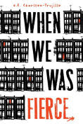 Title: When We Was Fierce, Author: e.E. Charlton-Trujillo